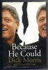 BECAUSE HE COULD, by Dick Morris