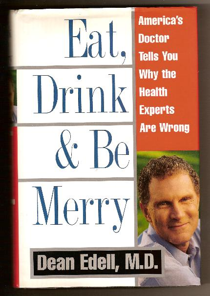 EAT, DRINK, & BE MERRY by Dr. Dean Edell