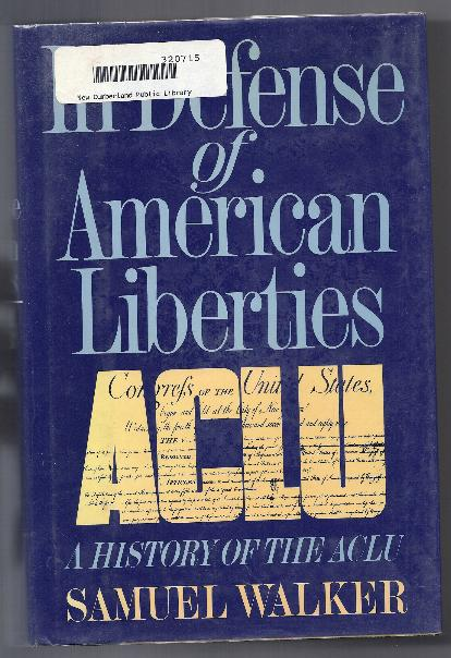 IN DEFENSE OF AMERICAN LIBERTIES by Samuel Walker
