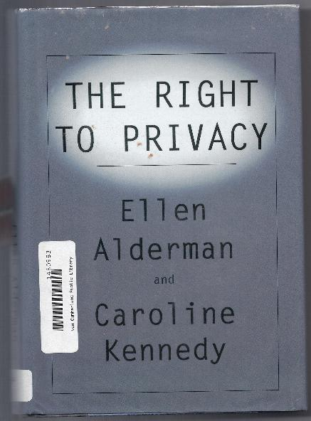 THE RIGHT TO PRIVACY by Ellen Alderman & Caroline Kennedy