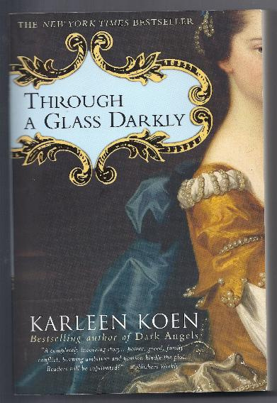 THROUGH THE GLASS DARKLY by Karleen Koen
