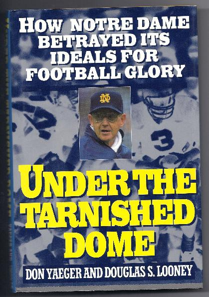 UNDER THE TARNISHED DOME BY Don Yaeger & Douglas Looney