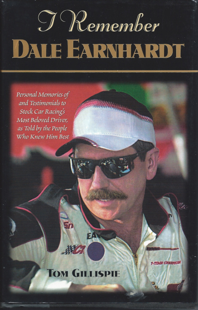 I Remember Dale Earnhardt: Personal Memories of and Testimonials to Stock Car Racing's Most Beloved