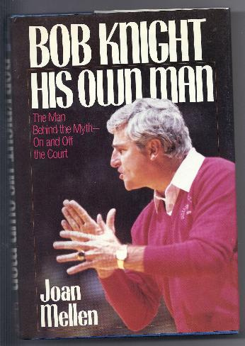BOB KNIGHT HIS OWN MAN by Joan Mellen
