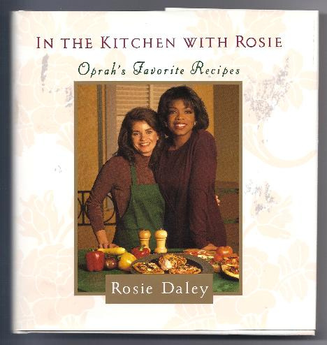 IN THE KITCHEN WITH ROSIE, OPRAH'S FAVORITE RECIPES by Rosie Daley