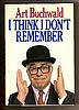 I THINK I DON'T REMEMBER by Art Buchwald